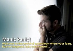 Manic Panic! Scared that doomsday will soon be upon you? Worry that the mild gastric indigestion may really be sign of an impending heart attack? Welcome to the world of panicology where your fears, real or imagined, take total control