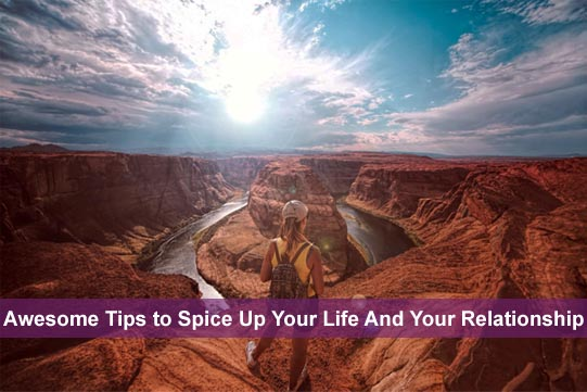 Awesome Tips to Spice Up Your Life And Your Relationship