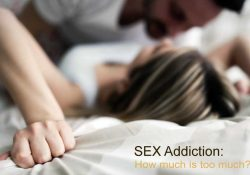 SEX Addiction: How much is too much?