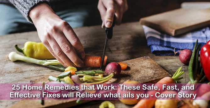 25 Home Remedies that Work: These Safe, Fast, and Effective Fixes will Relieve what ails you - Cover Story