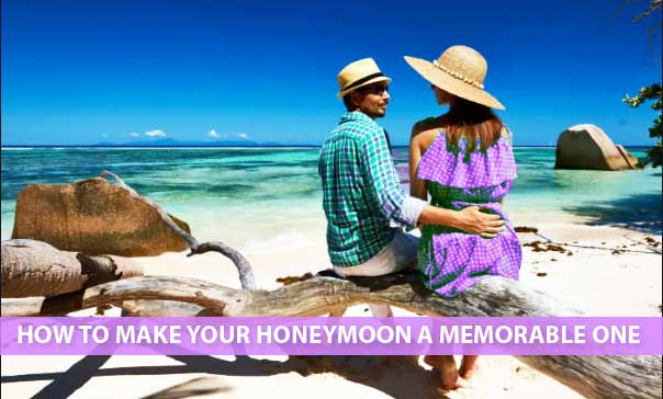 How to make your honeymoon a memorable one
