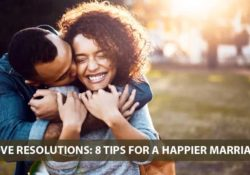 Love Resolutions: 8 Tips for a Happier Marriage