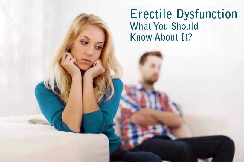 Erectile Dysfunction – What You Should Know About It?
